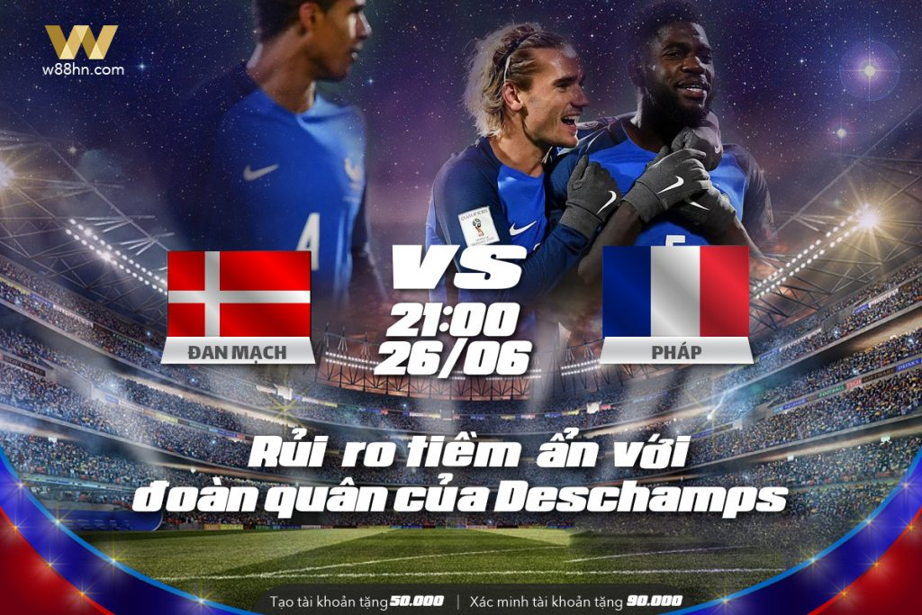 NHẬN ĐỊNH WORLD CUP 2018 - 26/06/2018 21:00 GMT+7 - ĐAN MẠCH VS PHÁP