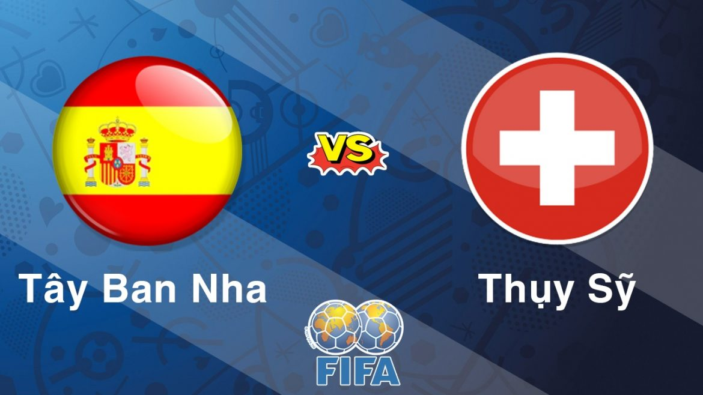 soi kèo world cup - Tây Ban Nha vs Thụy Sĩ